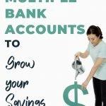 Using multiple bank accounts to grow your savings