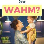 wanna be a WAHM