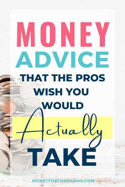 money advice the pros wish you would take