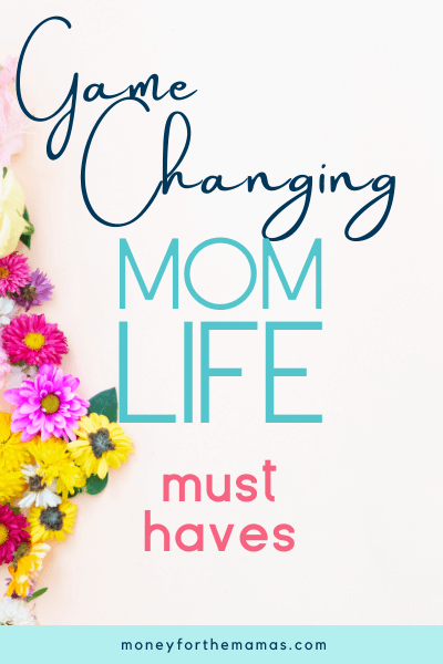 game changing mom life must haves