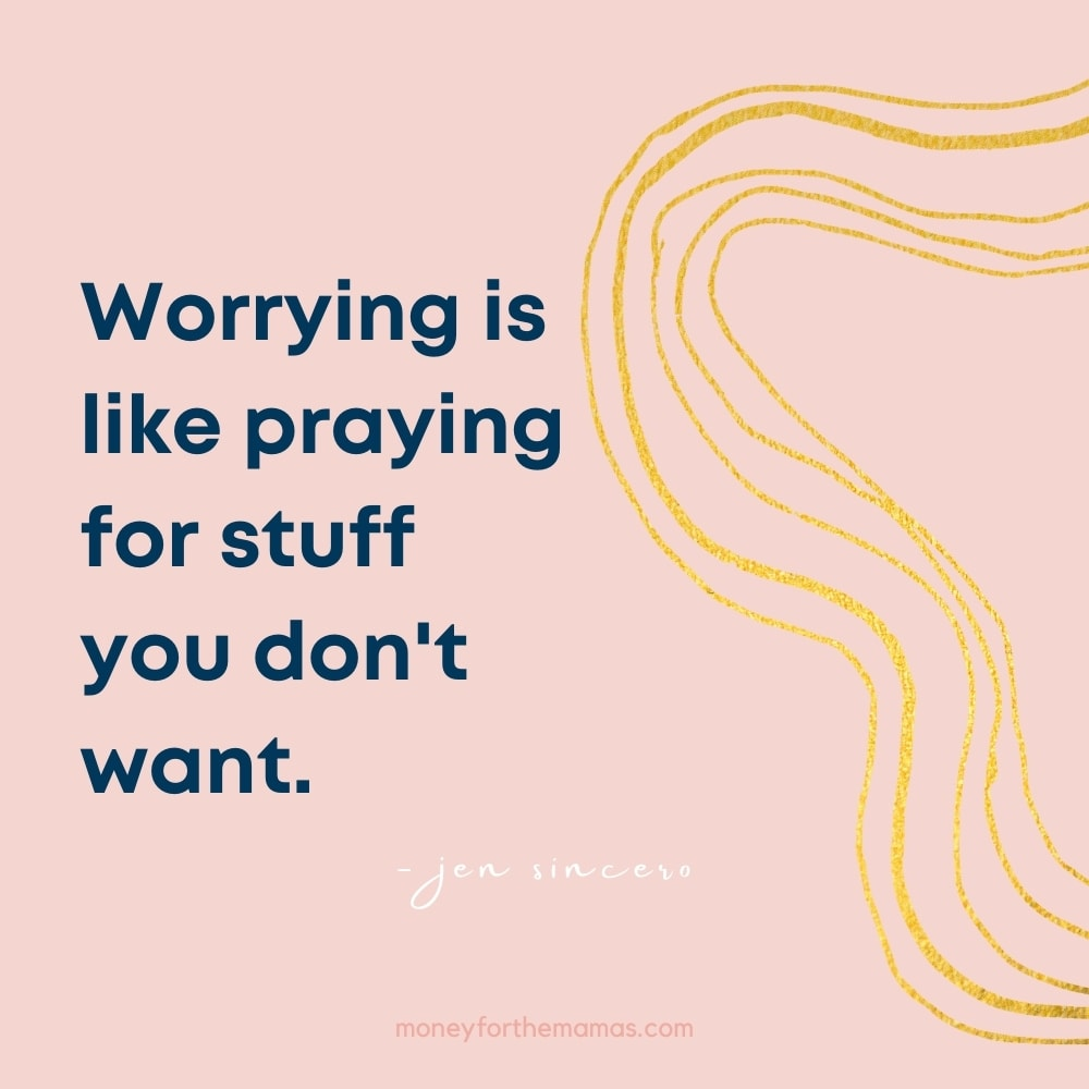 worrying is like praying for stuff you don't want